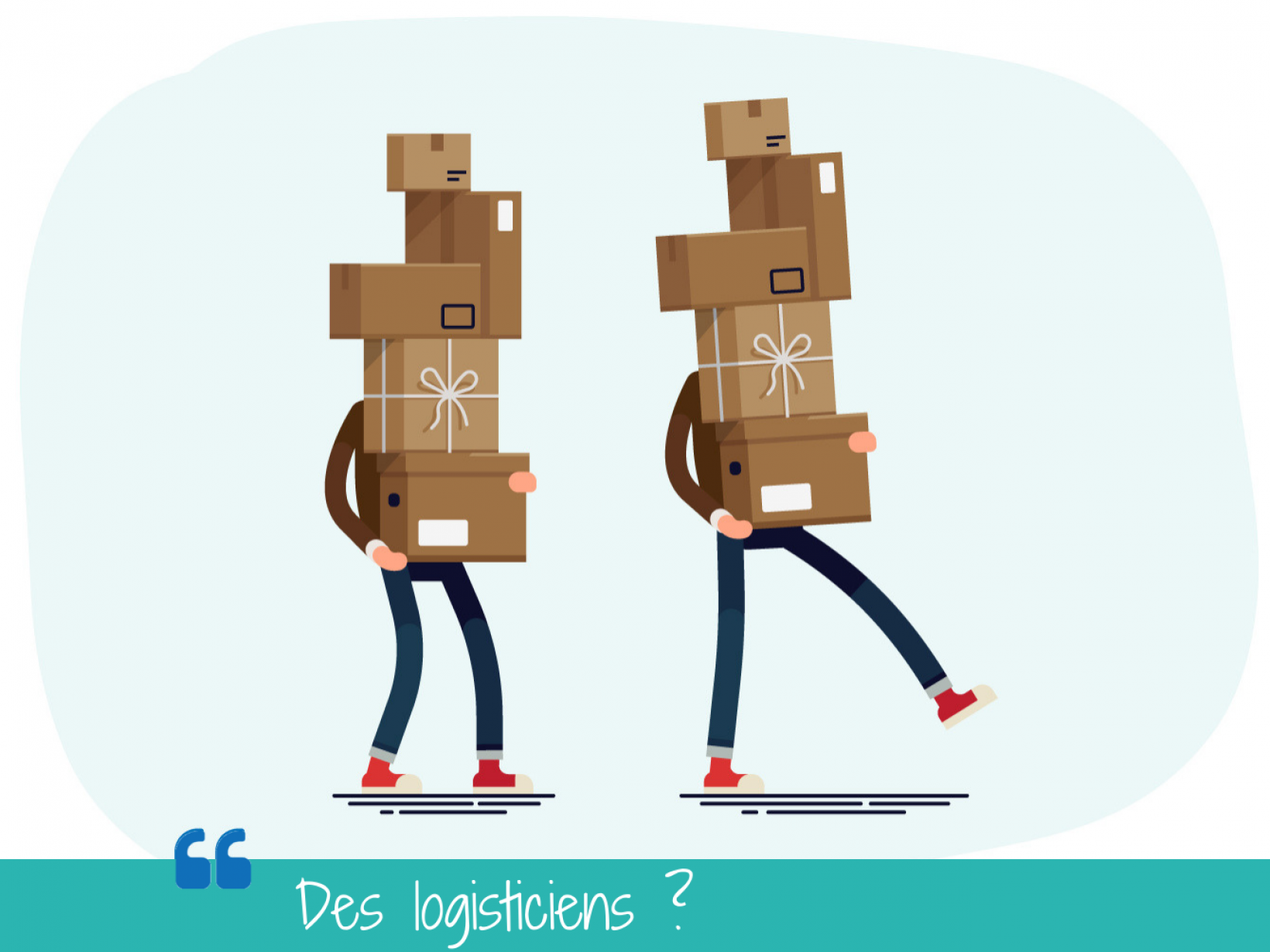 des logisticiens ?